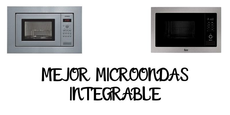 MEJOR MICROONDAS INTEGRABLE ENCASTRABLE