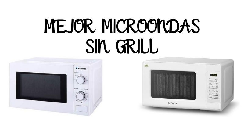 MEJOR MICROONDAS SIN GRILL