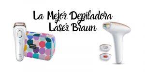 La Mejor Depiladora Láser Braun