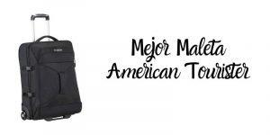 mejor maleta american tourister