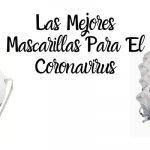Mejores Mascarillas Para Prevenir El Coronavirus 🆘